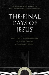 The Final Days of Jesus: The Most Important Week of the Most Important Person Who Ever Lived - eBook