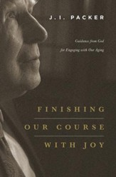 Finishing Our Course with Joy: Guidance from God for Engaging with Our Aging - eBook