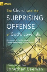 The Church and the Surprising Offense of God's Love: Reintroducing the Doctrine of Church Membership and Discipline