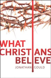 What Christians Believe [Jonathan Gould]