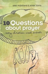 10 Questions about Prayer Every Christian Must Answer: Thoughtful Responses about our Communication with God - eBook