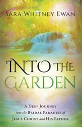 Into the Garden: A Deep Journey Into the Bridal Paradise of Jesus Christ and His Father - eBook