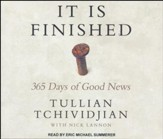 It Is Finished: 365 Days of Good News - unabridged audio book on CD