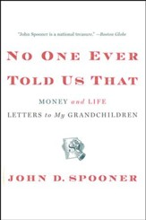 No One Ever Told Us That: Money and Life Letters to My Grandchildren