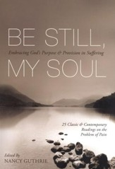 Be Still My Soul: Embracing God's Purpose & Provision in Suffering