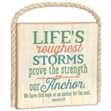 Life's Roughest Storms Prove the Strength Of Our Anchor Plaque