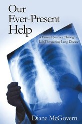 Our Ever-Present Help: A Family's Journey Through a Life-Threatening Lung Disease - eBook