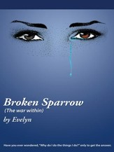 Broken Sparrow (The war within): Have you ever wondered, Why do I do the things I do? only to get the answer. - eBook