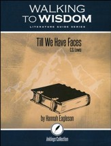 Walking to Wisdom Literature Guide: Till We Have Faces Student Edition