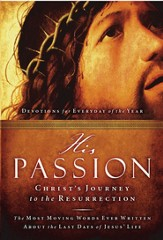 His Passion: Christ's Journey to the Resurrection: Devotions for Every Day of the Year - eBook