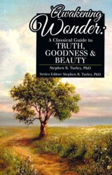 Awakening Wonder: A Classical Guide to Truth, Goodness & Beauty