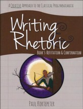Writing & Rhetoric Book 5:  Refutation & Confirmation Student Edition