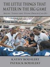 The Little Things That Matter in the Big Game: Specific Things Any Young Person Can Do - eBook