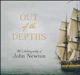 Out of the Depths: The Autobiography of John Newton - unabridged audio book on CD
