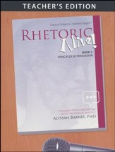 Rhetoric Alive! Book 1: Principles of Persuasion,  Teacher's Edition