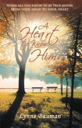 A Heart to Know Him: When all you know to be true moves from your head to your heart - eBook