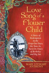 Love Song of a Flower Child: A Story of Redemption in the Drop-Out Days; the Tune-In, Turn-On Times of Berkeley and Big Sur - eBook