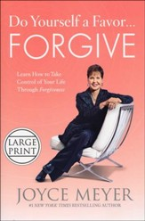 Do Yourself a Favor...Forgive: Learn How to Take Control of Your Life Through  Forgiveness, Large Print