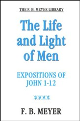 The Life and Light of Men: Expositions of John 1-12