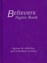 Believers Hymn Book: Hymns For Collective and Individual Worship