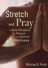 Stretch and Pray: A Daily Discipline for Physical and Spiritual Wellness