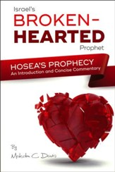 Israel's Broken Hearted Prophet: Hosea's Prophecy An Introduction and Concise Commentary
