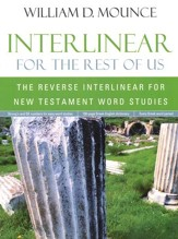 Interlinear for the Rest of Us: The Reverse Interlinear for New Testament Word Studies