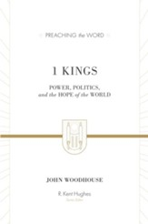 1 Kings: Power, Politics, and the Hope of the World (Preaching the Word)