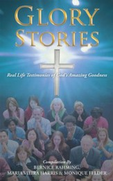 Glory Stories: Real Life Testimonies of God's Amazing Goodness - eBook