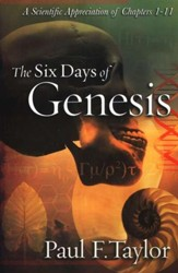 The Six Days of Genesis: A  Scientific Appreciation of Chapters 1-11