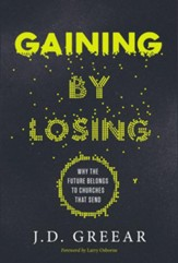 Gaining by Losing: Why the Future Belongs to Churches That Send (Hardcover)