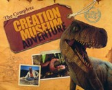 The Complete Creation Museum  Adventure: A Field Trip in a Book