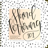 Hand Lettering 101: An Introduction to the Art of Creative Lettering (Spiralbound)