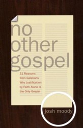No Other Gospel: 31 Reasons from Galatians Why Justification by Faith Alone Is the Only Gospel