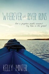 Wherever the River Runs: How a Forgotten People Renewed My Hope in the Gospel - eBook