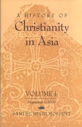 A History of Christianity in Asia, Volume 1:  Beginnings to 1500
