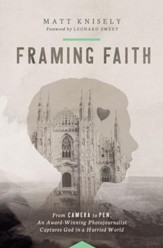 Framing Faith: From Camera to Pen, An Award-Winning Photojournalist Captures God in a Hurried World - eBook