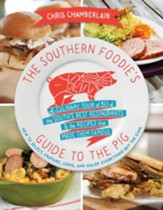 The Southern Foodie's Guide to the Pig: A Culinary Tour of Fifty of the South's Best Restaurants and the Recipes That Made Them Famous - eBook