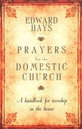 Prayers for the Domestic Church, 25th Anniversary Edition: A Handbook for Worship in the Home