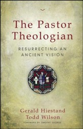 The Pastor Theologian: Resurrecting an Ancient Wisdom