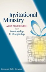 Invitational Ministry: Move Your Church from Membership to Discipleship - eBook