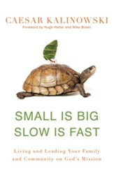 Small Is Big Slow Is Fast: Living and Leading Your Family and Community on God's Mission