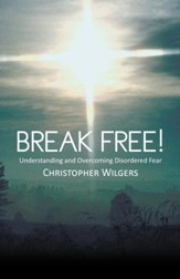 Break Free!: Understanding and Overcoming Disordered Fear - eBook