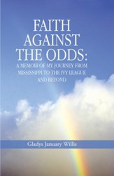 Faith against the Odds: A Memoir of My Journey from Mississippi to the Ivy League and Beyond - eBook