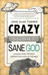 Crazy Stories, Sane God: Lessons from the Most Unexpected Places in the Bible - eBook