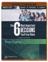 The 6 Most Important Decisions You'll Ever Make: A Guide for Teens - unabridged audiobook on CD