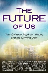 The Future of Us: Your Guide to Prophecy, Prayer and the Coming Days - eBook