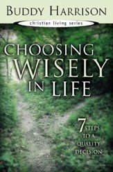 Choosing Wisely in Life: 7 Steps to a Quality Decision - eBook