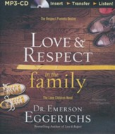Love & Respect in the Family: The Respect Parents Desire; The Love Children Need - unabridged audiobook on CD
