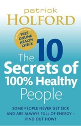 The 10 Secrets of 100% Healthy People: Some People Never Get Sick and Are Always Full of Energy A Find Out How! / Digital original - eBook